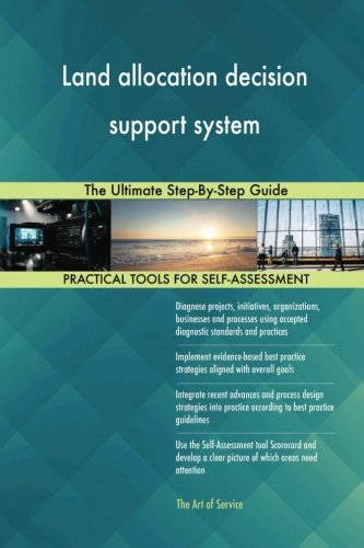 Land allocation decision support system: The Ultimate Step-By-Step Guide