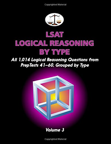 LSAT Logical Reasoning by Type, Volume 3: All 1,014 Logical Reasoning Questions from PrepTests 41-60, Grouped by Type