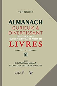 Almanach curieux et divertissant pour tous ceux qui ne peuvent pas se passer des livres par Nicolas d' Estienne d'Orves