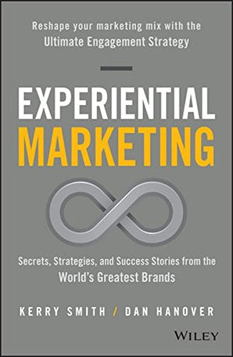 Experiential Marketing: Secrets, Strategies, and Success Stories from the World's Greatest Brands [Kerry Smith - Dan Hanover] (Tapa Dura)