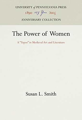 The Power of Women: A Topos in Medieval Art and Literature