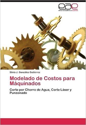 Modelado de Costos para Máquinados: Corte por Chorro de Agua, Corte Láser y Punzonado (Spanish Edition) (Spanish)