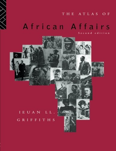 The Atlas of African Affairs (Physical Geography Of Africa South Of The Sahara)