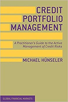 Credit Portfolio Management: A Practitioner's Guide to the Active Management of Credit Risks (Global Financial Markets)