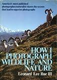 How I Photograph Wildlife and Nature, Leonard Lee Rue, 0393019071