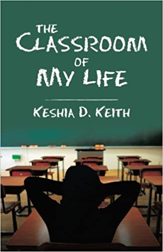 memoir The Classroom of My Life Paperback – 8 Nov 2016 by Keshia D. Keith (Author) Sunday Snippet chapter 4