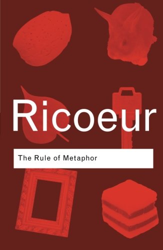 The Rule of Metaphor: The Creation of Meaning in Language (Routledge Classics)