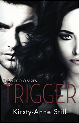 Trigger The Pericolo Series Kirsty Anne Still 9781519376695