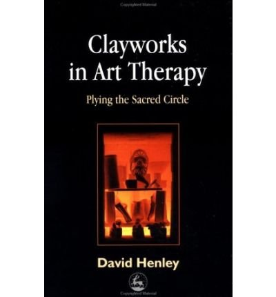 Clayworks in Art Therapy: Plying the Sacred Circle (Paperback) - Common