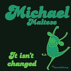 Michael Maltese It Isnt Changed