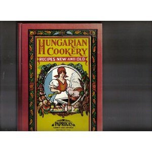 Hungarian Cookery Recipes New and Old by Edward Editor Weiss
