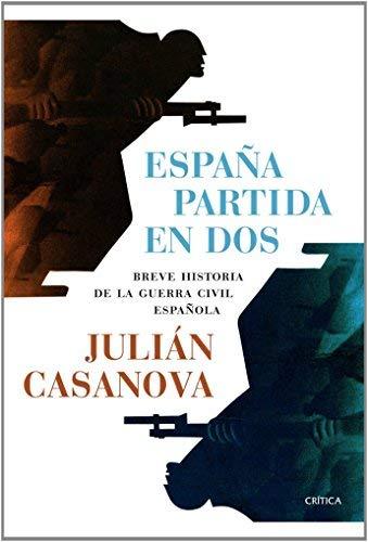 España partida en dos : breve historia de la Guerra Civil española by Julián Casanova 2014-04-01: Amazon.es: Julián Casanova: Libros