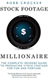 Stock Footage Millionaire: The Complete Insiders' Guide to Producing Stock Footage for Fun and Fortune