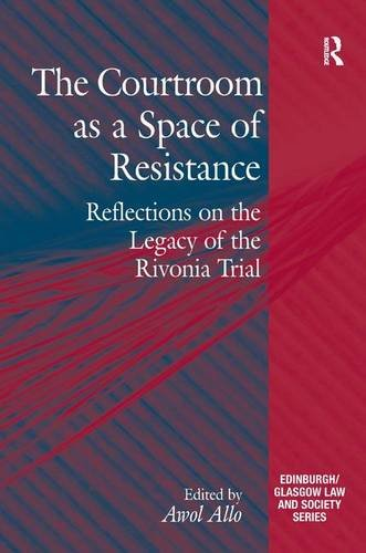 The Courtroom as a Space of Resistance: Reflections on the Legacy of the Rivonia Trial (Critical Studies in Jurisprudenc