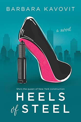 Book Cover: Heels of Steel: a novel about the queen of New York construction