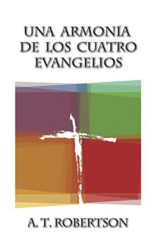 Una Armonia de Los Cuatro Evangelios (Spanish Edition) [A. T. Robertson] (Tapa Blanda)