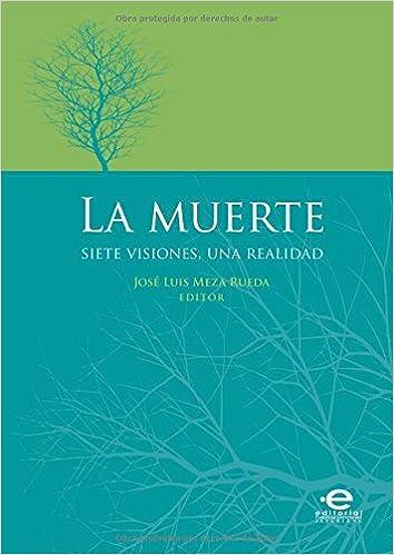 La muerte: Siete visiones, una realidad: Amazon.es: Mr. Jose Luis Meza Rueda, Mr. Leonardo Garavito Goubert, Mr. Jaime Alejando Rodríguez Ruiz, ...
