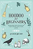 Hoodoo For Beginners: Working Magic Spells in
