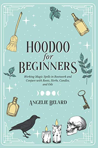 Hoodoo For Beginners: Working Magic Spells in