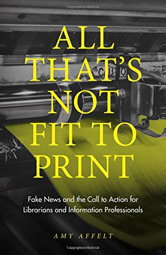 All That's Not Fit to Print: Fake News and the Call to Action for Librarians and Information Professionals