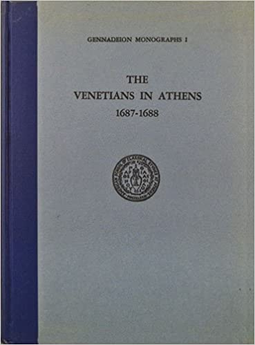THE VENETIANS IN ATHENS 1687-1688 FROM THE ISTORIA OF CRISTOFORO IVANOVICH