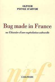 Bug made in France ou L'histoire d'une capitulation culturelle par Olivier Poivre d'Arvor