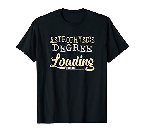 - ASTROPHYSICS Degree Loading College Graduate T-Shirt