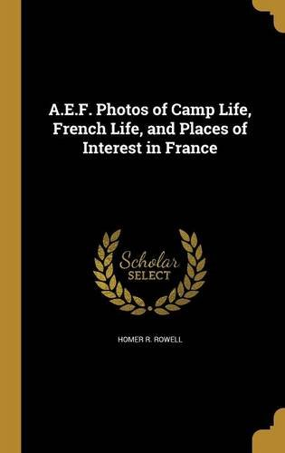 Read Online A.E.F. Photos of Camp Life, French Life, and Places of Interest in France pdf