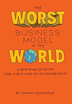 The Worst Business Model in the World: A New Kind of Guide for a New Kind of Entrepreneur by [Schuman, Danny]