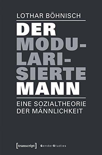 Der modularisierte Mann: Eine Sozialtheorie der Männlichkeit (Gender Studies) Taschenbuch – 14. Februar 2018 Lothar Böhnisch transcript 3837640752 Soziologie