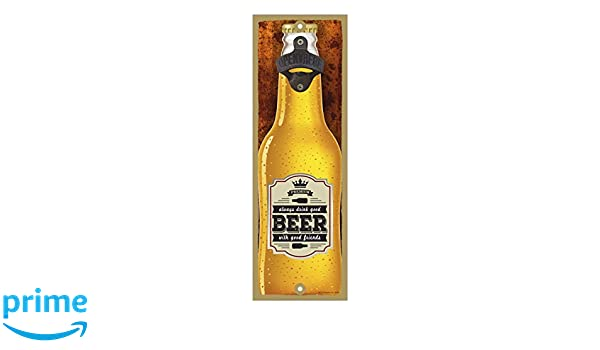 SJT ENTERPRISES Always Drink Good Beer with Good Friends Beer Bottle with Saying on Label 5 x 15 Bottle Opener Plaque Sign SJT07455 INC