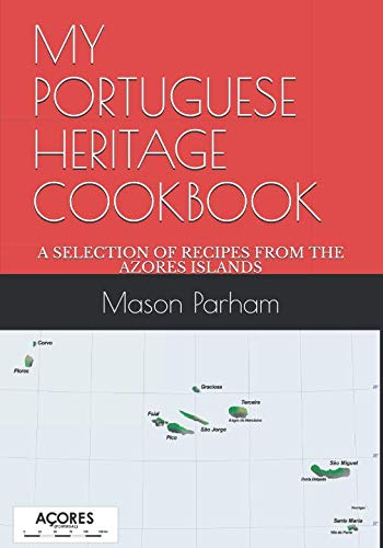 MY PORTUGUESE HERITAGE COOKBOOK: A SELECTION OF RECIPES FROM THE AZORES ISLANDS by Mason Doyle Parham