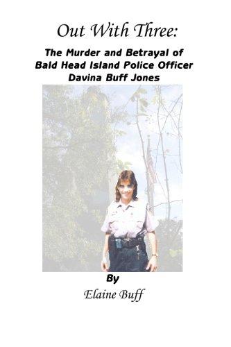 Out With Three: The Murder and Betrayal of Bald Head Island Police Officer Davina Buff Jones (Bald Head Island)