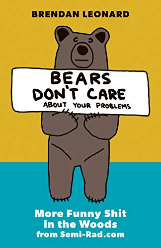 About Bears - Bears Don't Care About Your Problems: More Funny Shit in the Woods from Semi-Rad.com