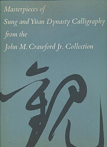 Masterpieces Of Sung And Yuan Dynasty Calligraphy From The John ,. Crawford Jr.