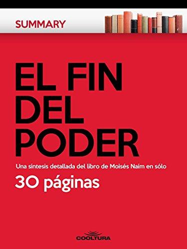 El Fin del Poder: Una síntesis detallada del libro de Moisés Naím en sólo 30 páginas (Summary nº 1) (Spanish Edition)