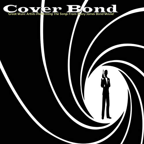Cover Bond (Great Music Artists Performing The Songs From Every James Bond Movie!)