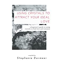 Using Crystals To Attract Your Ideal Love: A Beginner's Guide To Using Crystals To Find Love & Romance