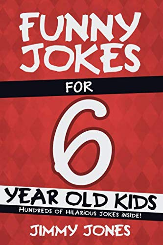 Funny Jokes For 6 Year Old Kids: Hundreds of really funny, hilarious Jokes, Riddles, Tongue Twisters and Knock Knock Jokes for 6 year old kids! (Let's Laugh Series All Ages 5-12.)