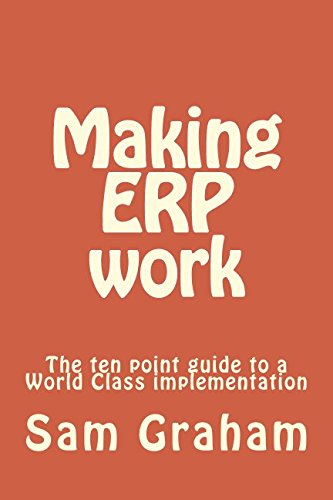 Making ERP work: The ten point guide to a World Class implementation