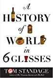 A History Of The World In Six Glasses by Standage, Tom (2005) Hardcover