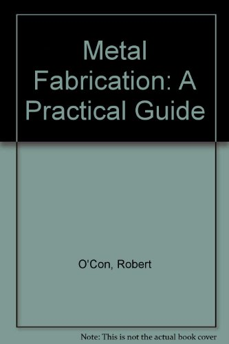 Metal Fabrication: A Practical Guide