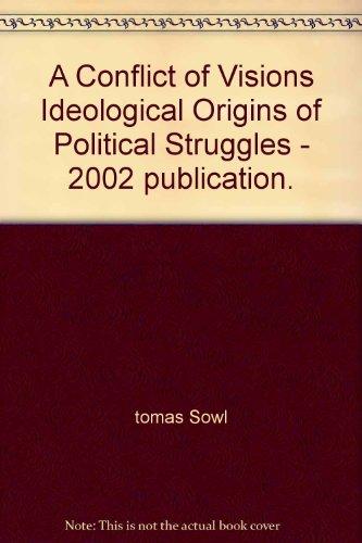 A Conflict of Visions Ideological Origins of Political Struggles - 2002 publication.