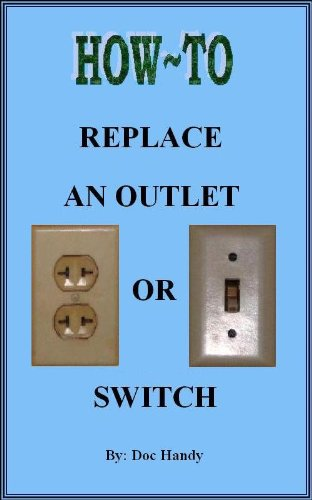 How to Replace an Outlet or Switch (Doc Handy's Home Repair & Improvement Series Book - Toms Outlets