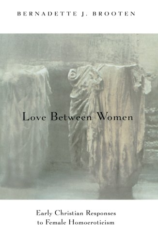Cover of Love Between Women: Early Christian Responses to Female Homoeroticism (The Chicago Series on Sexuality, History, and Society)
