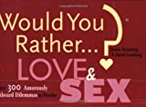 img - for Would You Rather...?: Love and Sex: Over 300 Amorously Absurd Dilemmas to Ponder book / textbook / text book