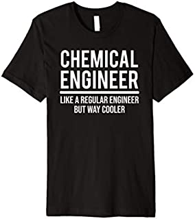 Best Gift Funny Cool Chemical Engineer Like A Regular Engineer Premium  Need Funny TShirt