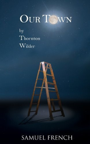 Our Town by Wilder, Thornton Published by Samuel French, Inc. (2013) Paperback