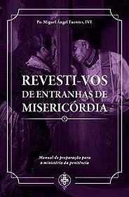 Revesti-vos de Entranhas de Misericórdia – Manual de Preparação Para o Ministério da Penitência