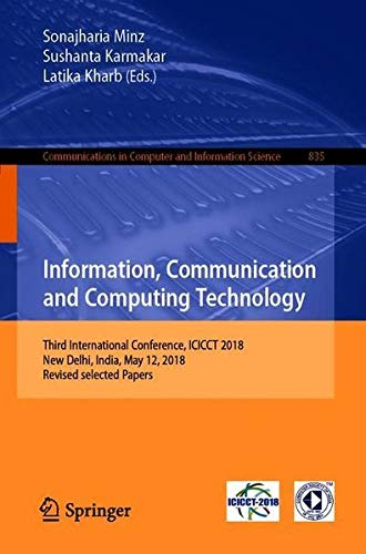 Information, Communication and Computing Technology: Third International Conference, ICICCT 2018, New Delhi, India, May 12, 2018, Revised selected Papers